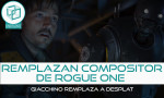 Remplazan compositor de Rogue One