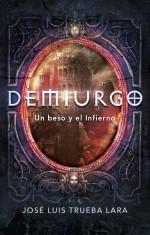 DEMIURGO. un beso y el infierno | José Luis Trueba Lara